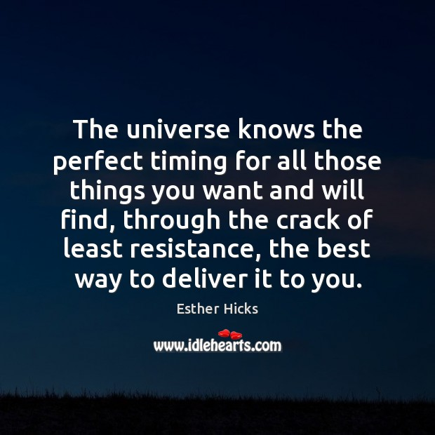 The universe knows the perfect timing for all those things you want Esther Hicks Picture Quote