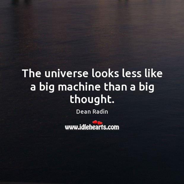 The universe looks less like a big machine than a big thought. Image