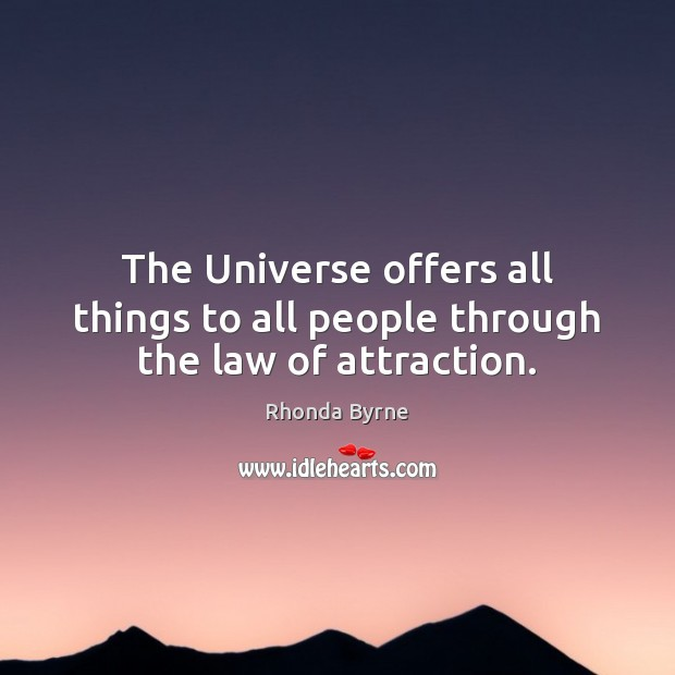 The Universe offers all things to all people through the law of attraction. Rhonda Byrne Picture Quote