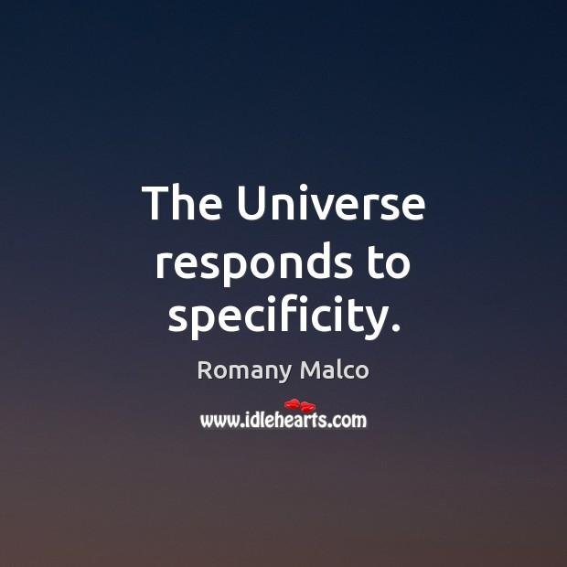 The Universe responds to specificity. Romany Malco Picture Quote