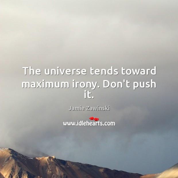 The universe tends toward maximum irony. Don't push it. Image
