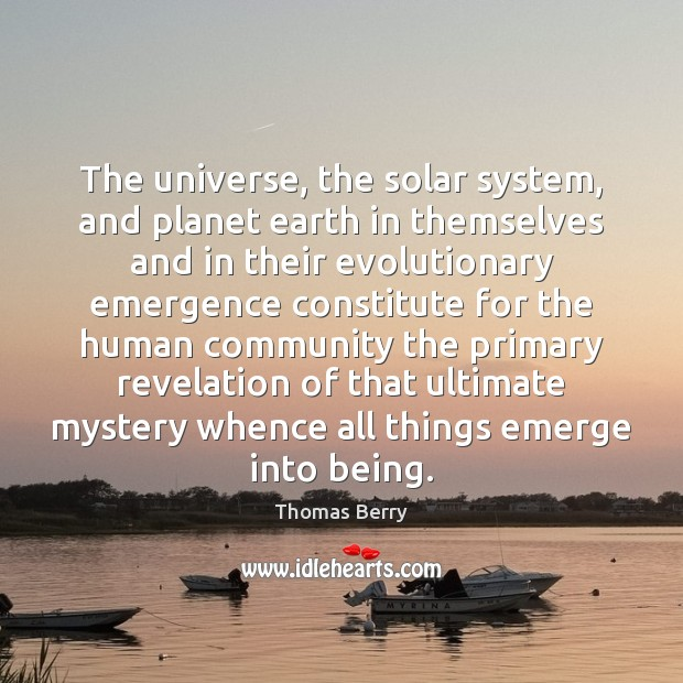 The universe, the solar system, and planet earth in themselves and in Thomas Berry Picture Quote