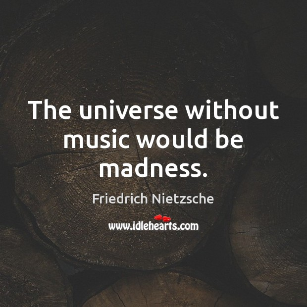 The universe without music would be madness. Image