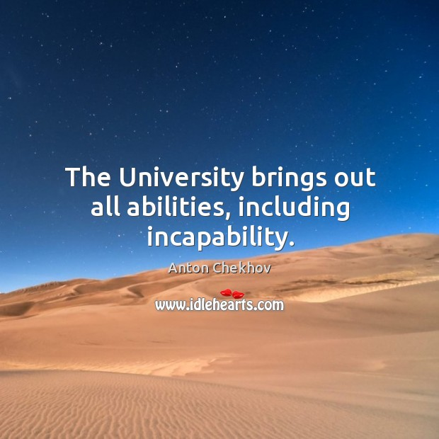 Image, The university brings out all abilities, including incapability.