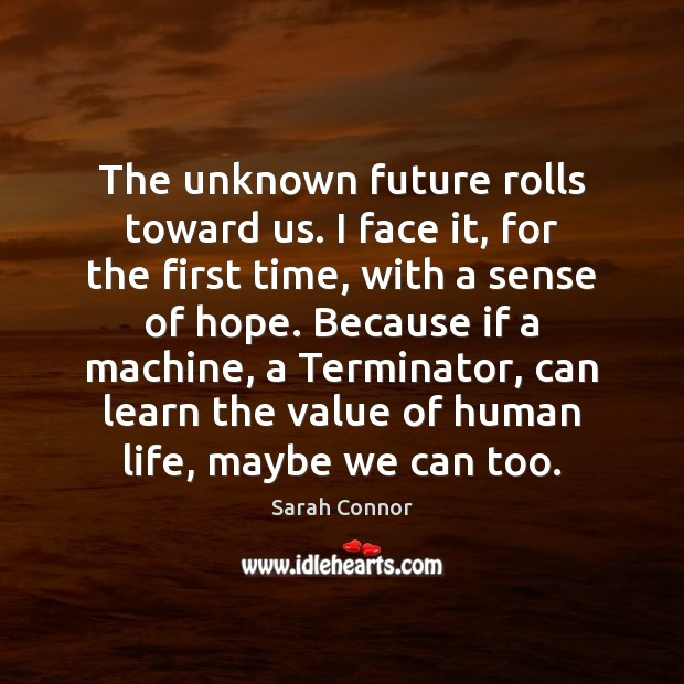 The unknown future rolls toward us. I face it, for the first Value Quotes Image