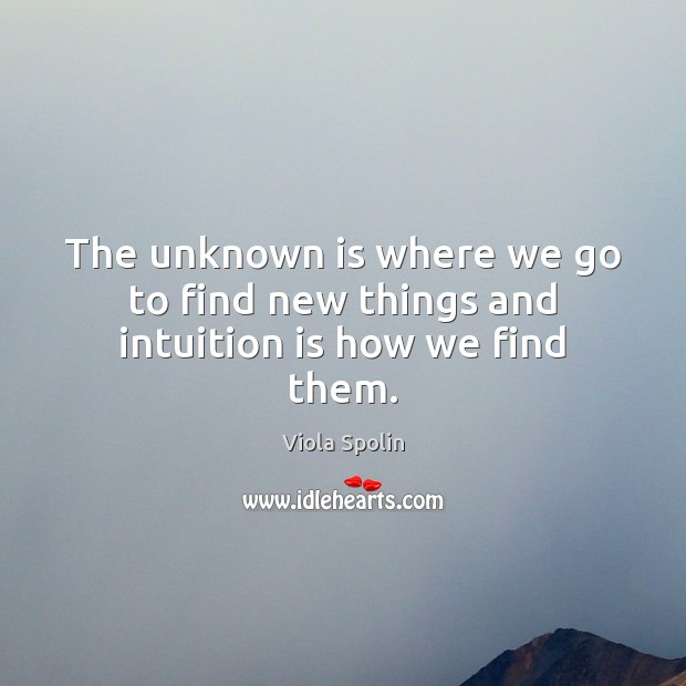 Image, The unknown is where we go to find new things and intuition is how we find them.