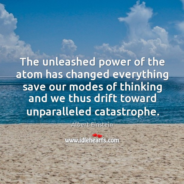 Image, The unleashed power of the atom has changed everything save our modes of thinking