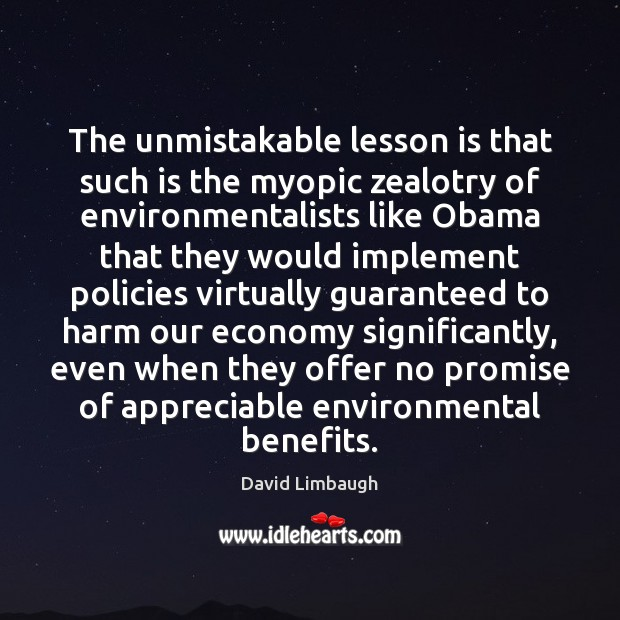The unmistakable lesson is that such is the myopic zealotry of environmentalists Image