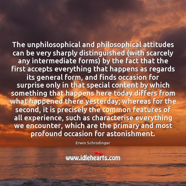 The unphilosophical and philosophical attitudes can be very sharply distinguished (with scarcely Erwin Schrodinger Picture Quote