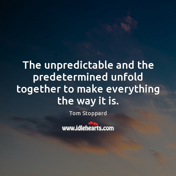 The unpredictable and the predetermined unfold together to make everything the way it is. Image
