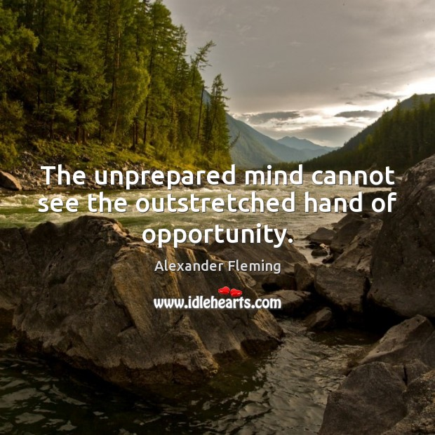 Image, The unprepared mind cannot see the outstretched hand of opportunity.