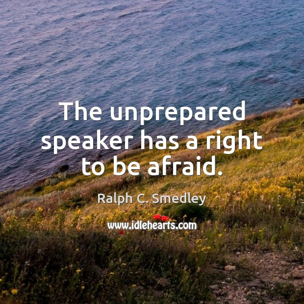 The unprepared speaker has a right to be afraid. Image