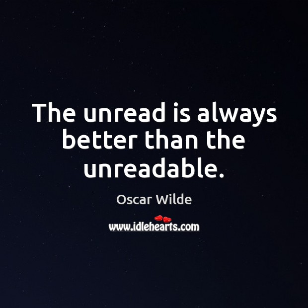 Image, The unread is always better than the unreadable.
