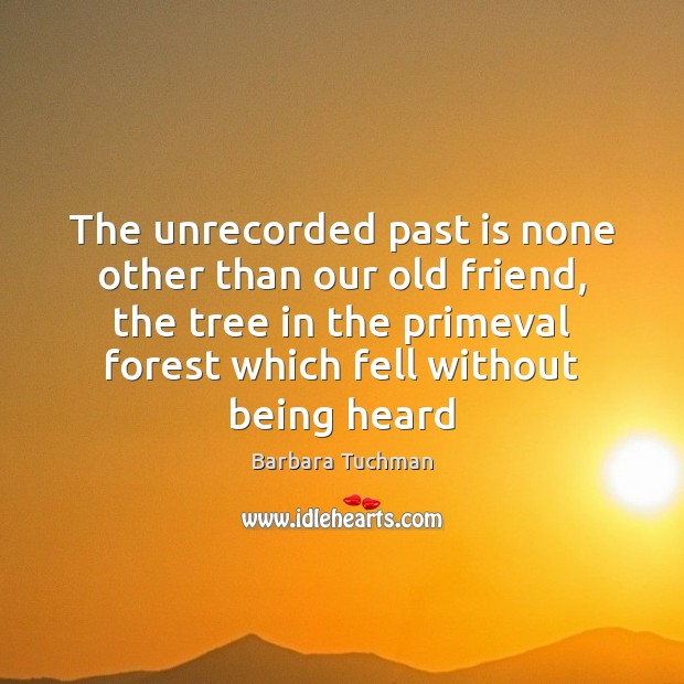 The unrecorded past is none other than our old friend, the tree Past Quotes Image