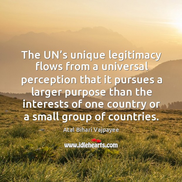 Image, The un's unique legitimacy flows from a universal perception that it pursues a larger purpose
