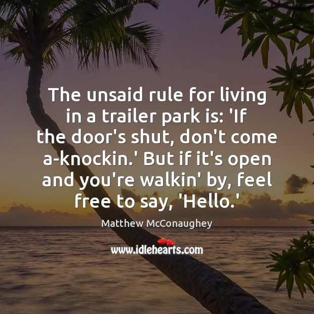 The unsaid rule for living in a trailer park is: 'If the Matthew McConaughey Picture Quote