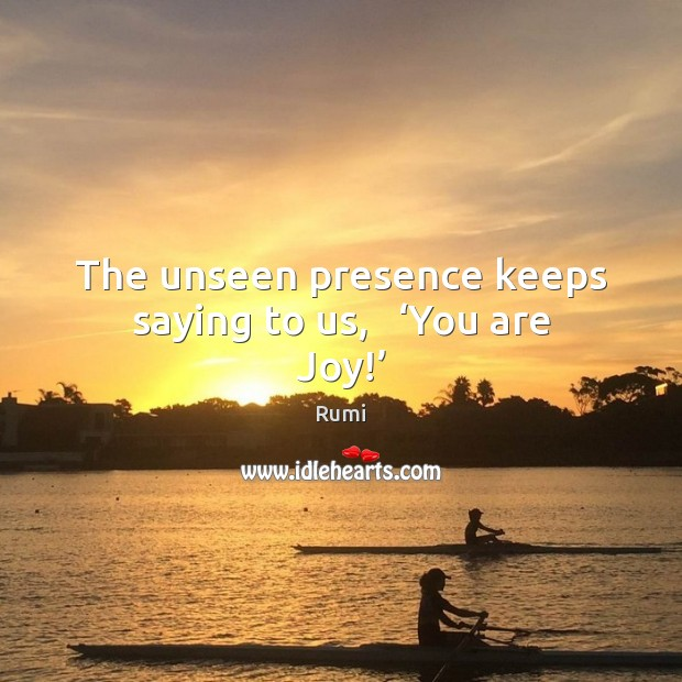 Image, The unseen presence keeps saying to us,   'You are Joy!'