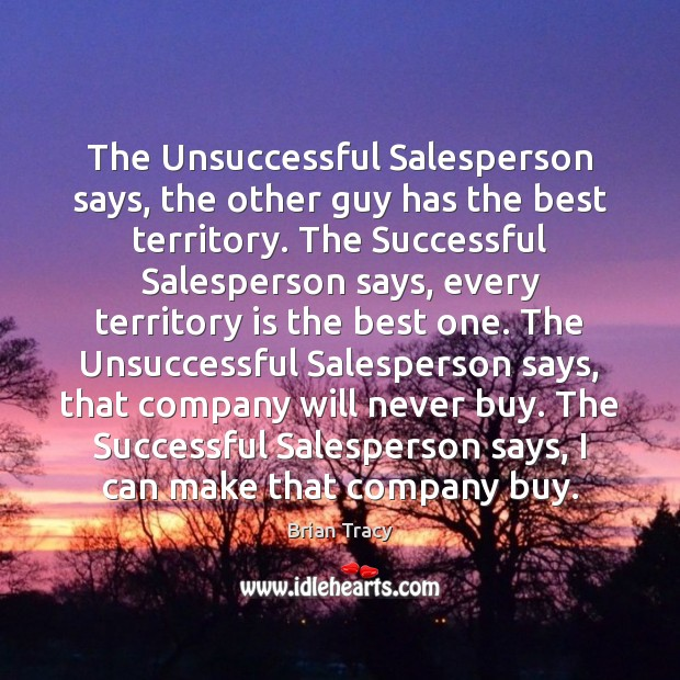 The Unsuccessful Salesperson says, the other guy has the best territory. The Image