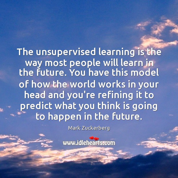 The unsupervised learning is the way most people will learn in the Learning Quotes Image