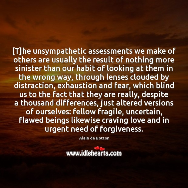 Image, [T]he unsympathetic assessments we make of others are usually the result
