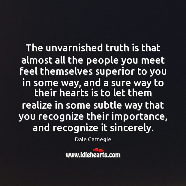 The unvarnished truth is that almost all the people you meet feel Image