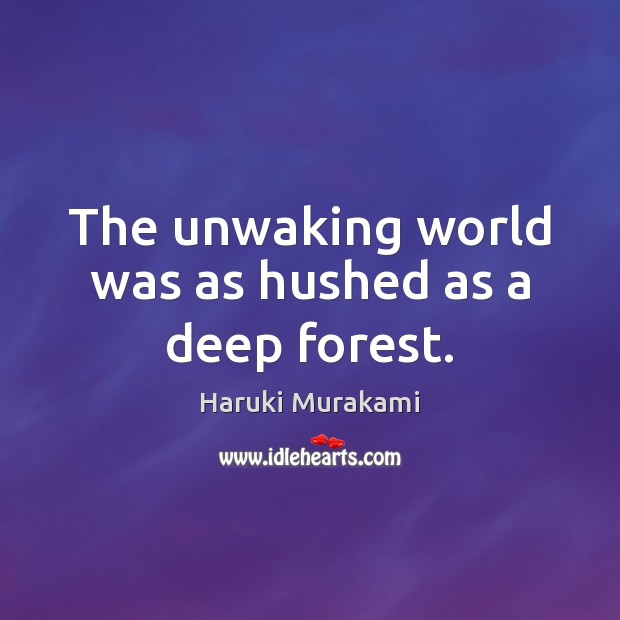 The unwaking world was as hushed as a deep forest. Image