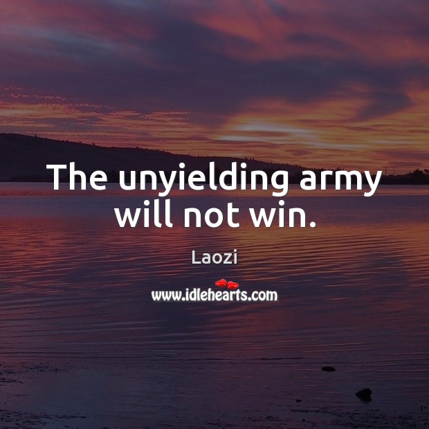The unyielding army will not win. Image