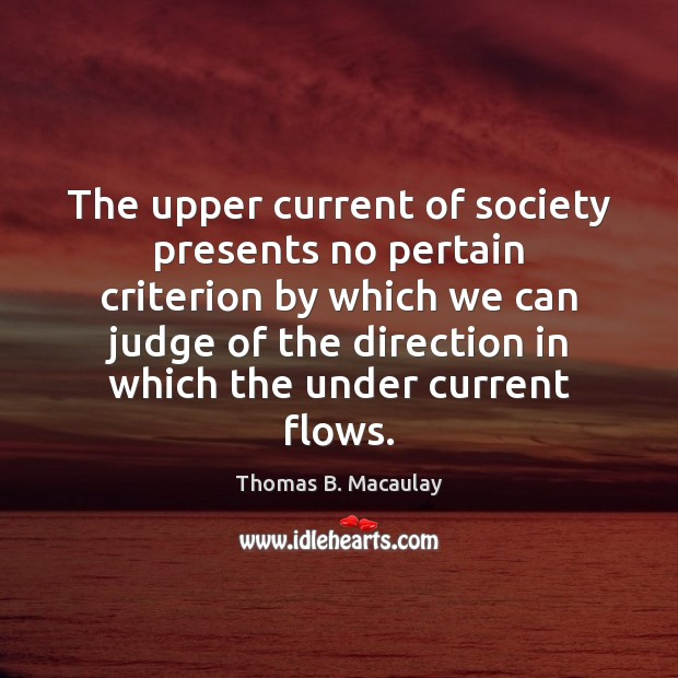 The upper current of society presents no pertain criterion by which we Image
