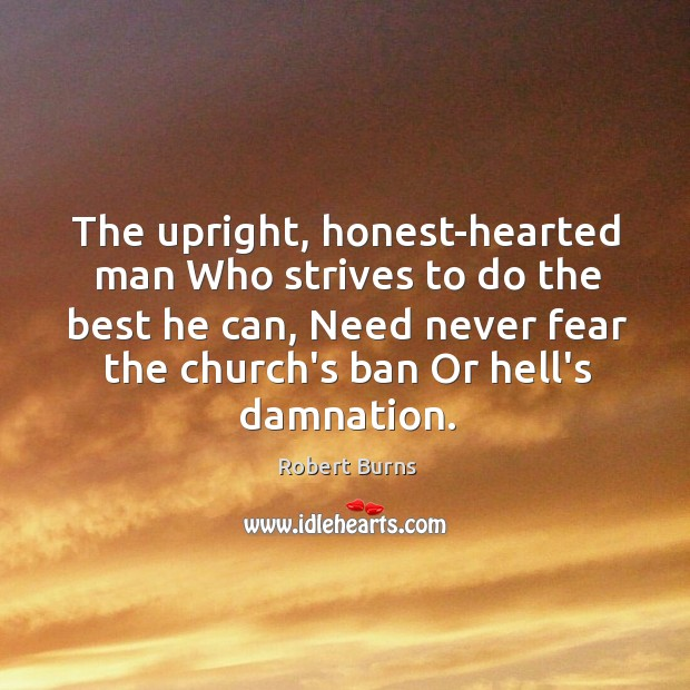 The upright, honest-hearted man Who strives to do the best he can, Image