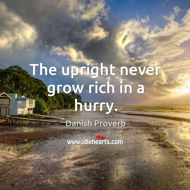 Image, The upright never grow rich in a hurry.