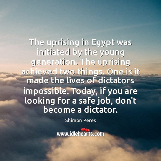The uprising in Egypt was initiated by the young generation. The uprising Shimon Peres Picture Quote