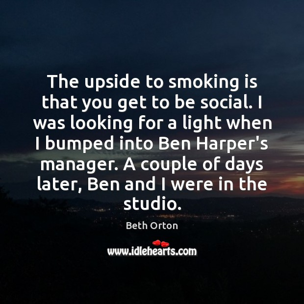 Image, The upside to smoking is that you get to be social. I