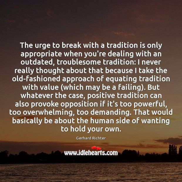 Image, The urge to break with a tradition is only appropriate when you're