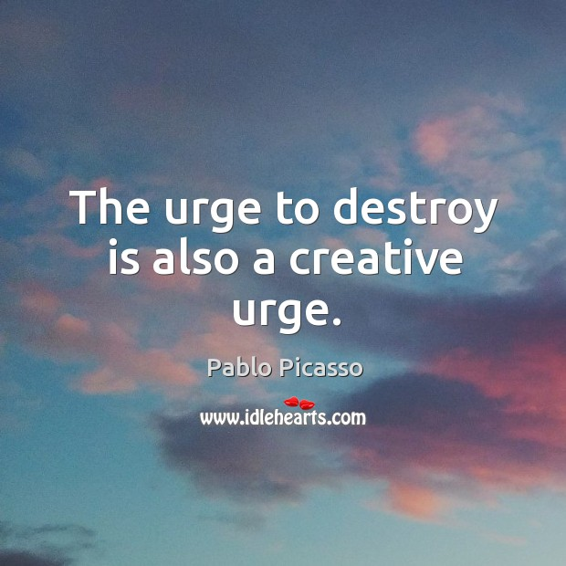 Image, The urge to destroy is also a creative urge.