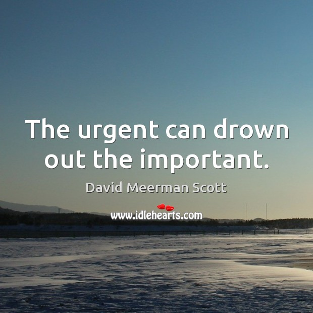 The urgent can drown out the important. Image