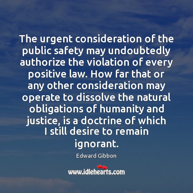 The urgent consideration of the public safety may undoubtedly authorize the violation Edward Gibbon Picture Quote