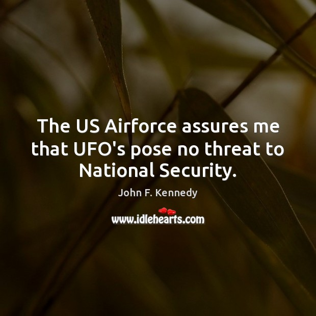 Image, The US Airforce assures me that UFO's pose no threat to National Security.