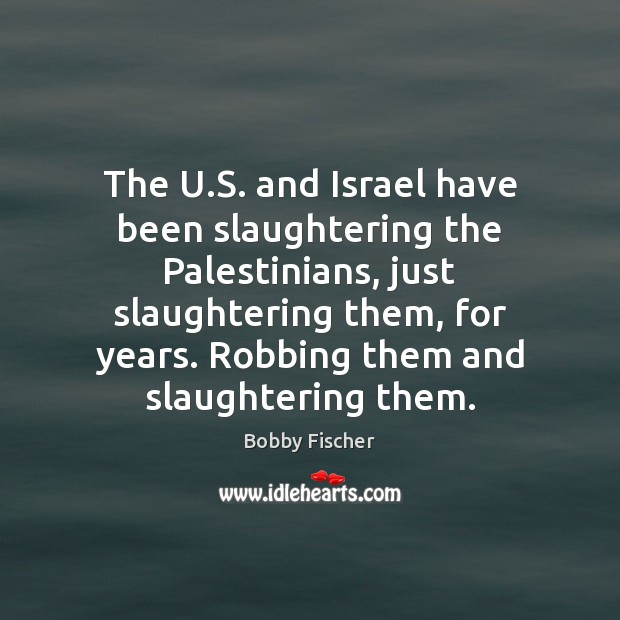 Image, The U.S. and Israel have been slaughtering the Palestinians, just slaughtering
