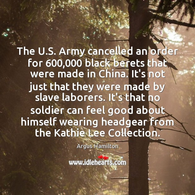 The U.S. Army cancelled an order for 600,000 black berets that were Argus Hamilton Picture Quote