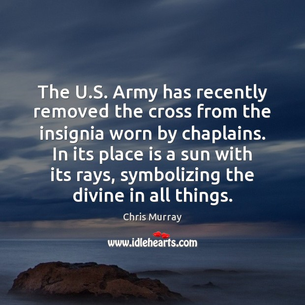 The U.S. Army has recently removed the cross from the insignia Chris Murray Picture Quote