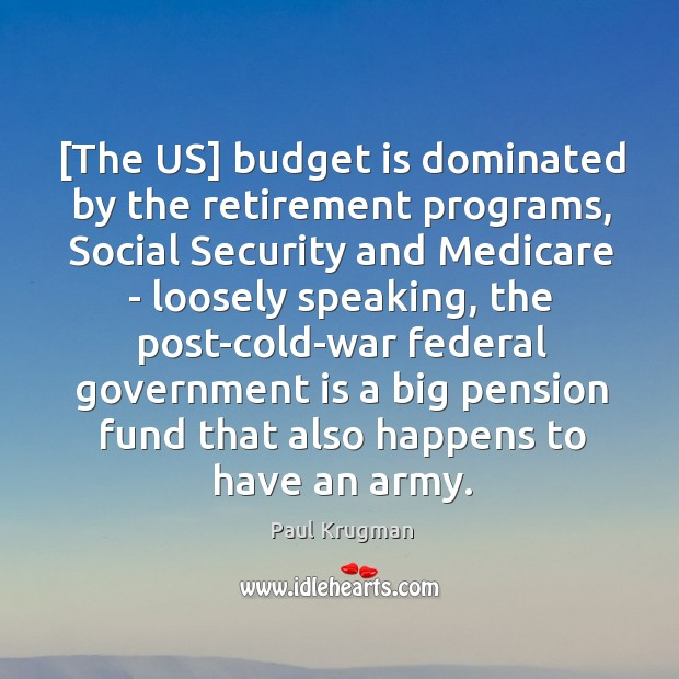 Image, [The US] budget is dominated by the retirement programs, Social Security and
