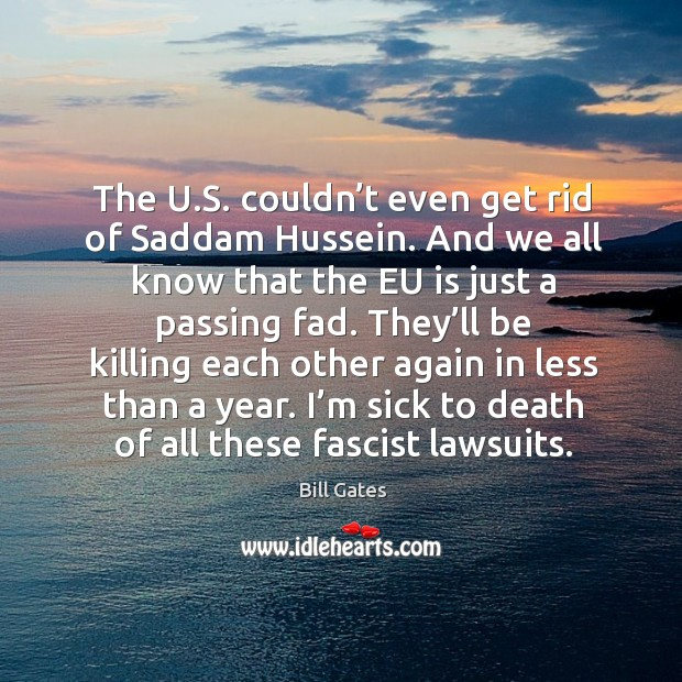 The u.s. Couldn't even get rid of saddam hussein. And we all know that the eu is just Image