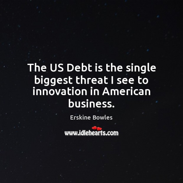 The US Debt is the single biggest threat I see to innovation in American business. Debt Quotes Image