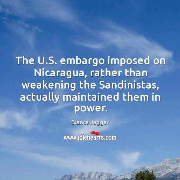 Image, The u.s. Embargo imposed on nicaragua, rather than weakening the sandinistas, actually maintained them in power.