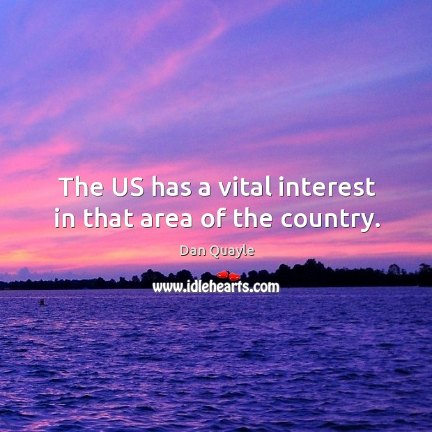 The US has a vital interest in that area of the country. Image