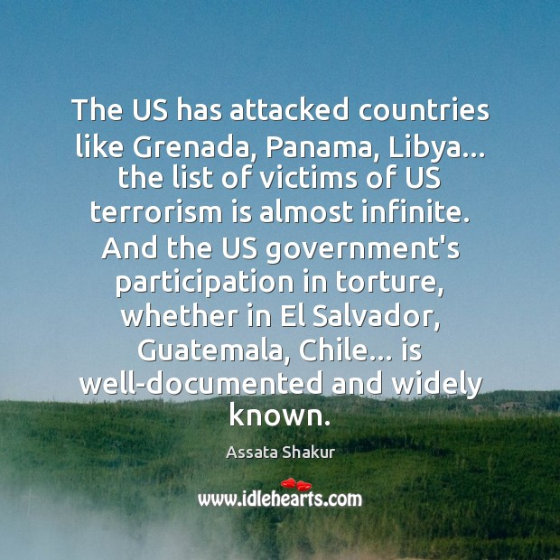 The US has attacked countries like Grenada, Panama, Libya… the list of Assata Shakur Picture Quote