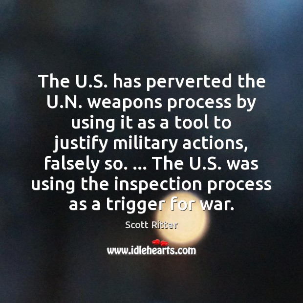 The U.S. has perverted the U.N. weapons process by using War Quotes Image