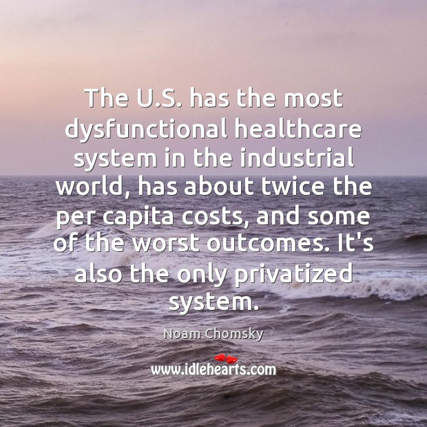 The U.S. has the most dysfunctional healthcare system in the industrial Image