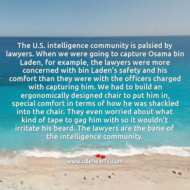 The U.S. intelligence community is palsied by lawyers. When we were Michael Scheuer Picture Quote