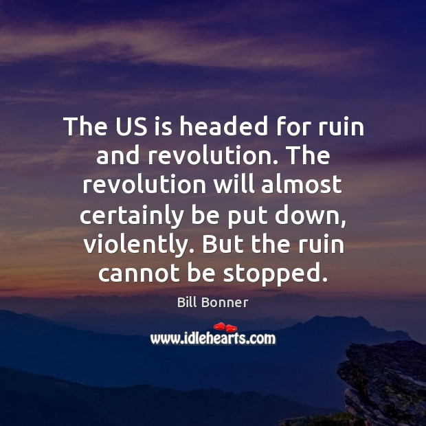 Image, The US is headed for ruin and revolution. The revolution will almost